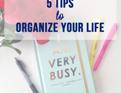 5 Tips to Organize Your Life