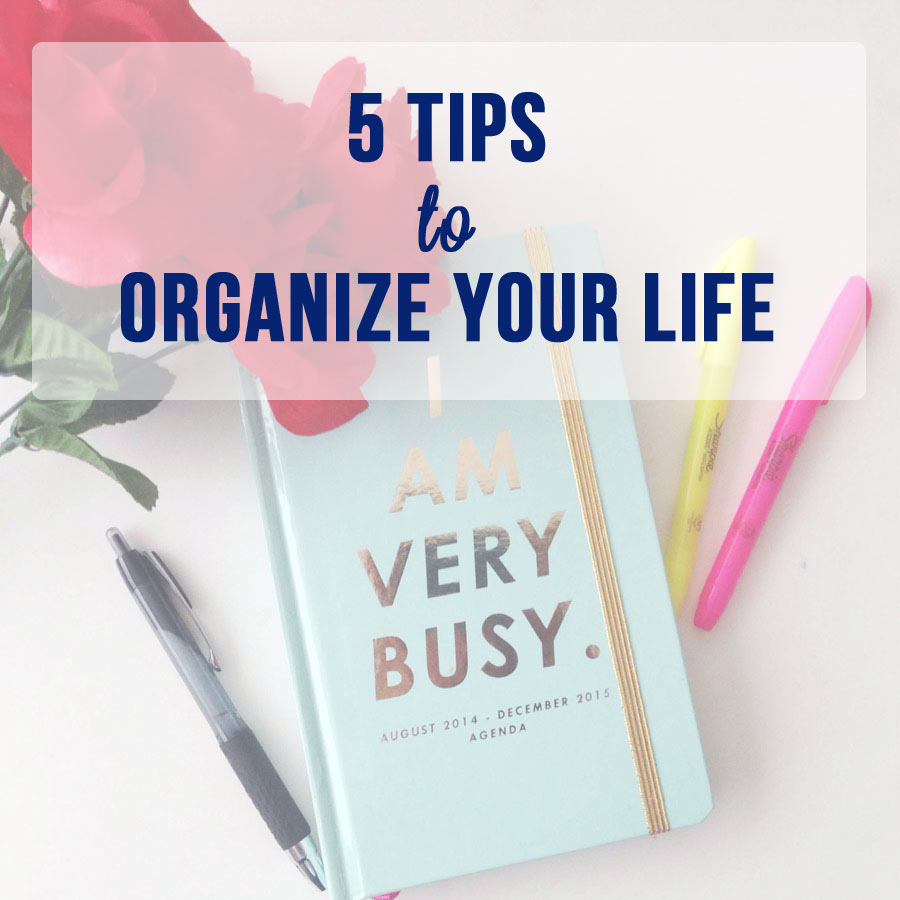 5 Tips to Organize Your Life | Chicisms